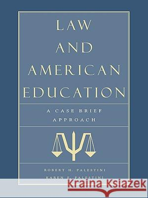 Law and American Education: A Case Brief Approach Robert H. Palestini Karen Palestini Falk 9780810839595