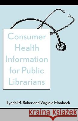 Consumer Health Information for Public Librarians Lynda Baker 9780810841994