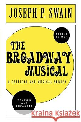 The Broadway Musical: A Critical and Musical Survey Joseph P. Swain 9780810843769