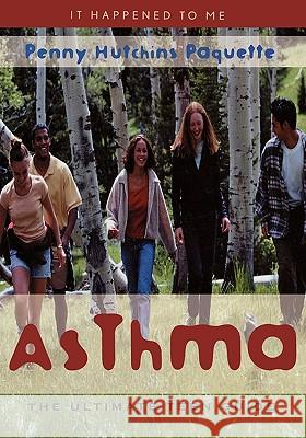 Asthma: The Ultimate Teen Guide Penny Hutchin Penny Hutchins Paquette 9780810846333