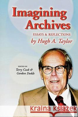 Imagining Archives: Essays and Reflections Hugh A. Taylor Terry Cook 9780810847712