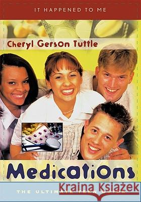 Medications: The Ultimate Teen Guide Cheryl Gerson Tuttle 9780810849051
