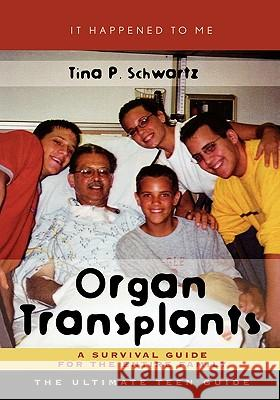 Organ Transplants : A Survival Guide for the Entire Family Tina P. Schwartz 9780810849242
