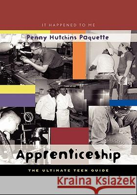 Apprenticeship: The Ultimate Teen Guide Penny Hutchin 9780810849457