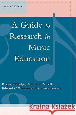 A Guide to Research in Music Education, 5th Edition Roger P. Phelps Lawrence Ferrara 9780810852402
