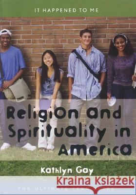 Religion and Spirituality in America: The Ultimate Teen Guide Kathlyn Gay 9780810855083