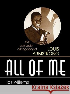 All of Me : The Complete Discography of Louis Armstrong Jos Willems 9780810857308