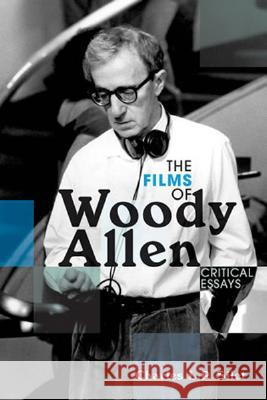 The Films of Woody Allen: Critical Essays Charles L. P. Silet 9780810857360