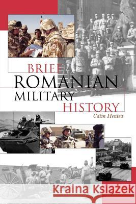 Brief Romanian Military History Calin Hentea Martin Gordon Cristina Bordianu 9780810858206