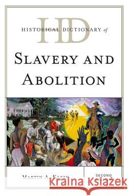 Historical Dictionary of Slavery and Abolition Martin A. Klein 9780810859661