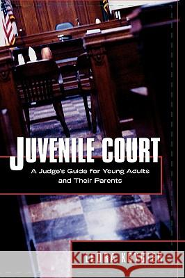 Juvenile Court: A Judge's Guide for Young Adults and Their Parents Leora Krygier 9780810861275