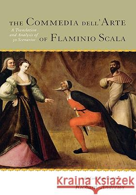 The Commedia dell'Arte of Flaminio Scala: A Translation and Analysis of 30 Scenarios Richard Andrews 9780810862074