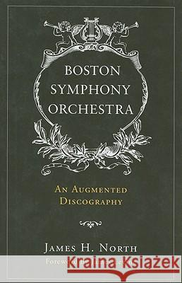 Boston Symphony Orchestra : An Augmented Discography James H. North 9780810862098