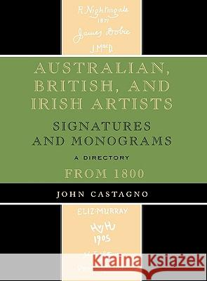 Australian, British and Irish Artists : Signatures and Monograms From 1800 John Castagno 9780810863842