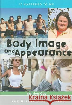 Body Image and Appearance : The Ultimate Teen Guide Kathlyn Gay 9780810866454