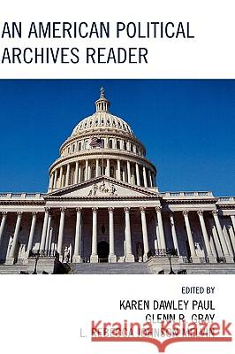 An American Political Archives Reader Congressional Papers Roundtable 9780810867468