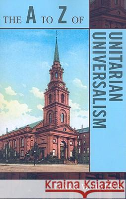 The A to Z of Unitarian Universalism Mark Harris 9780810868175