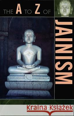 The A to Z of Jainism Kristi Wiley 9780810868212