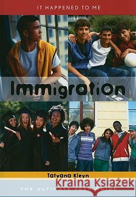 Immigration: The Ultimate Teen Guide Tatyana Kleyn 9780810869844