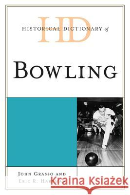 Historical Dictionary of Bowling John Grasso Eric R. Hartman 9780810880214