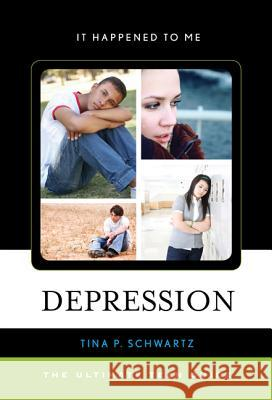 Depression : The Ultimate Teen Guide Tina P. Schwartz 9780810883871