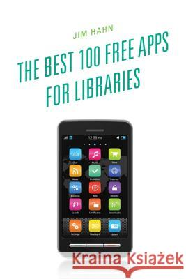 The Best 100 Free Apps for Libraries Jim Hahn 9780810885820