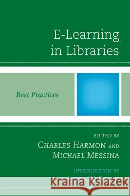 E-Learning in Libraries: Best Practices Charles Harmon Michael Messina 9780810887503 Scarecrow Press
