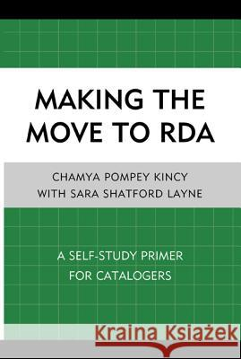 Making the Move to RDA: A Self-Study Primer for Catalogers Sara Shatford Layne 9780810887695