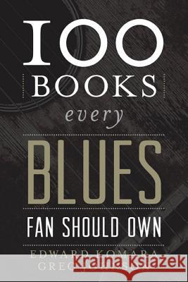 100 Books Every Blues Fan Should Own Edward Komara Greg Johnson 9780810889217