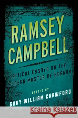 Ramsey Campbell : Critical Essays on the Modern Master of Horror Gary William Crawford 9780810892972