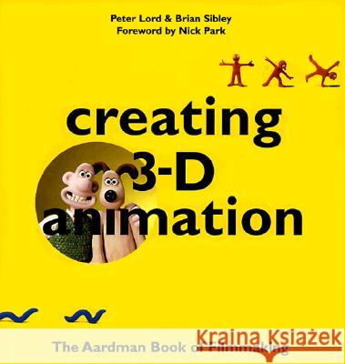 Creating 3-D Animation Peter Lord Aardman Animations                       Brian Sibley 9780810919969