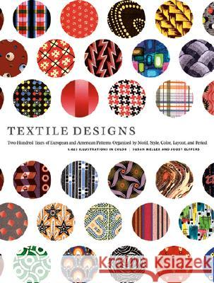Textile Designs: Two Hundred Years of European and American Patterns Organized by Motif, Style, Color, Layout, and Period Susan Meller Joost Elffers Joost Elffers 9780810925083