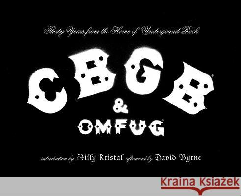 CBGB & OMFUG: Thirty Years from the Home of Underground Rock David Byrne Hilly Kristal 9780810957862