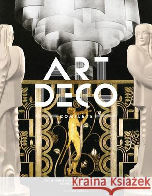 Art Deco Complete: The Definitive Guide to the Decorative Arts of the 1920s and 1930s Alastair Duncan 9780810980464