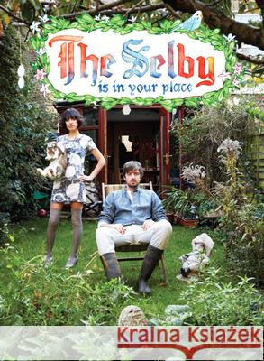 The Selby Is in Your Place Lesley Arfin Todd Selby 9780810984868