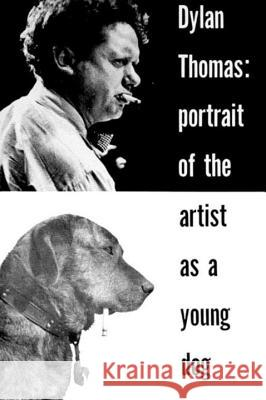 Portrait of the Artist as a Young Dog: Stories Dylan Thomas 9780811202077 New Directions Publishing Corporation