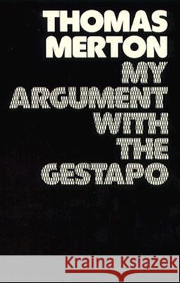 My Argument with the Gestapo: Autobiographical Novel Thomas Merton Naomi Burton 9780811205863 New Directions Publishing Corporation