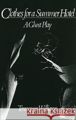 Clothes for a Summer Hotel: A Ghost Play T. Williams 9780811208710