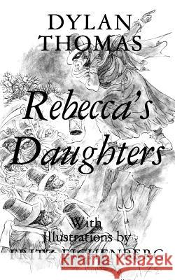 Rebecca's Daughters Pa Dylan Thomas Fritz Eichenberg 9780811208840 New Directions Publishing Corporation
