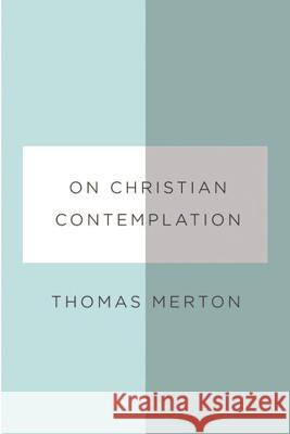 On Christian Contemplation Thomas Merton Paul Pearson 9780811219969 New Directions Publishing Corporation
