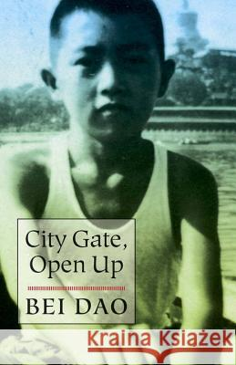 City Gate, Open Up Bei Dao Jeffrey Yang 9780811226431 New Directions Publishing Corporation
