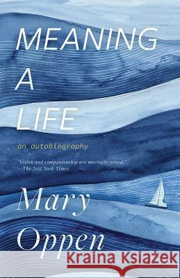 Meaning a Life: An Autobiography Mary Oppen Jeffrey Yang 9780811229470 New Directions Publishing Corporation