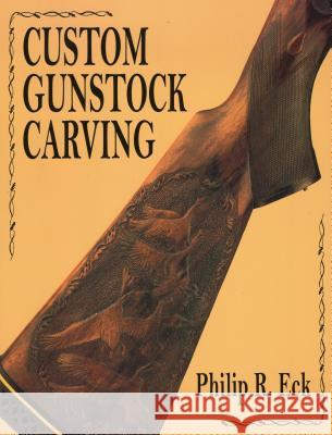 Custom Gunstock Carving Philip R. Eck 9780811701624