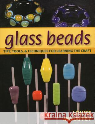 Glass Beads: Tips, Tools, and Techniques for Learning the Craft Louise Mehaffey 9780811708142