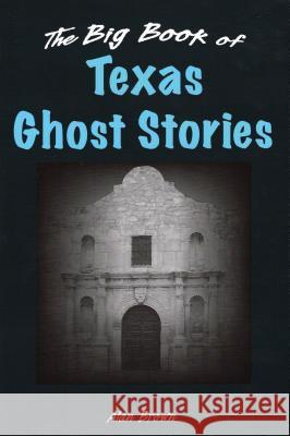 The Big Book of Texas Ghost Stories Alan Brown 9780811708593