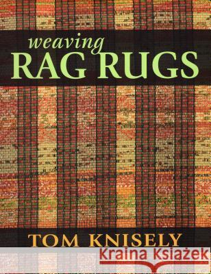 Weaving Rag Rugs: New Approaches in Traditional Rag Weaving Tom Knisely 9780811712125
