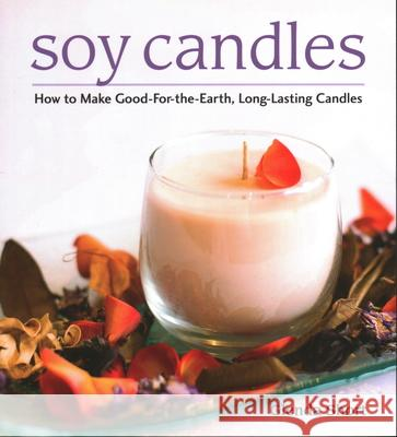 Soy Candles: How to Make Soy Wax Candles Glenda Short 9780811714464
