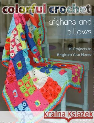 Colorful Crochet Afghans and Pillows: 19 Projects to Brighten Your Home Kristel Salgarollo 9780811714631