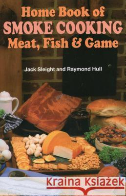 Home Book of Smoke-Cooking Meat, Fish & Game Jack Sleight Raymond Hull Jack Sleight 9780811721950