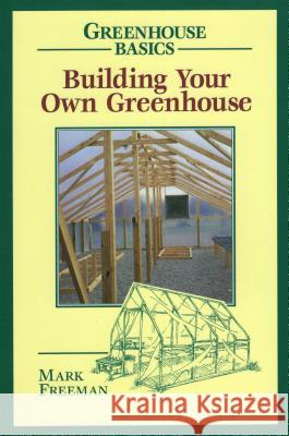 Building Your Own Greenhouse Mark Freeman 9780811727754